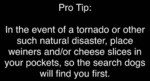 Pro Tip - In The Event Of A Tornado Or Other...