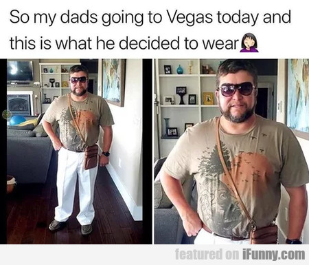 So My Dads Going To Vegas Today And This Is...