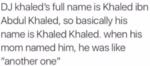 Dj Khaled's Full Name Is Khaled Ibn Abdul...