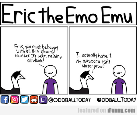 Eric, You Must Be Happy With All This Gloomy...