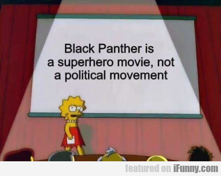 Black Panther is a superhero movie, not a...