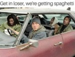 Get In Loser, We're Getting Spaghetti...