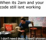 When Its 2 Am And Your Code Still Isnt Working...