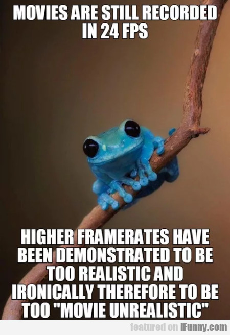 Movies Are Still Recorded In 24 Fps Higher...