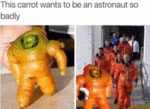 This Carrot Wants To Be An Astronaut So Badly...