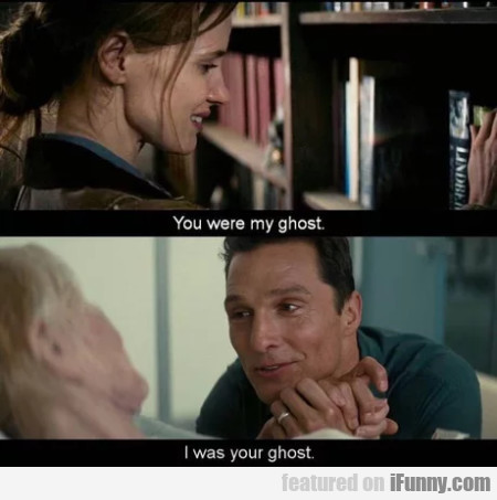 You Were My Ghost - I Was Your Ghost...