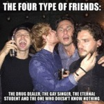 The Four Type Of Friends - The Drug Dealer...