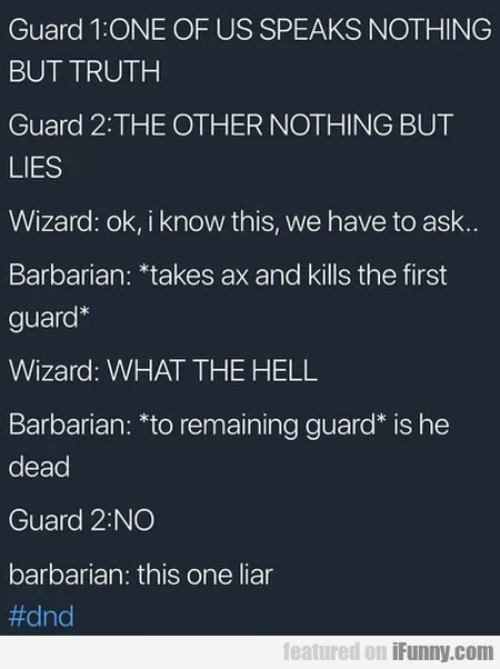 Guard 1 - One Of Us Speaks Nothing But Truth...