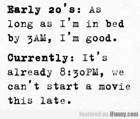 Early 20's - As Long As I'm In Bed By 3 Am, I'm...