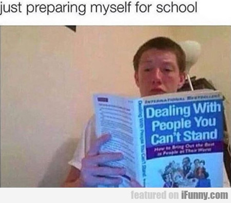 Just Preparing Myself For School...