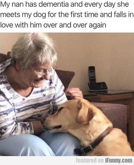 My Nan Has Dementia And Every Day She Meets My...