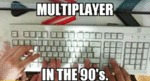 Multiplayer In The 90's