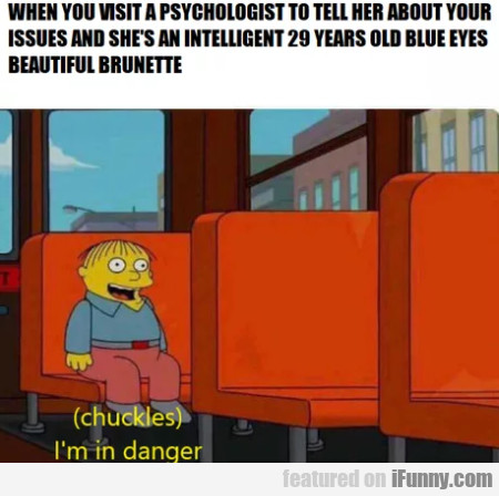 When You Visit A Psychologist To Tell Her About...