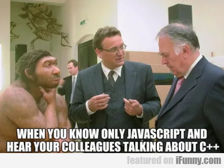 When You Know Only Javascript And Hear Your...