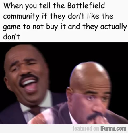 When You Tell The Battlefield Community If They...