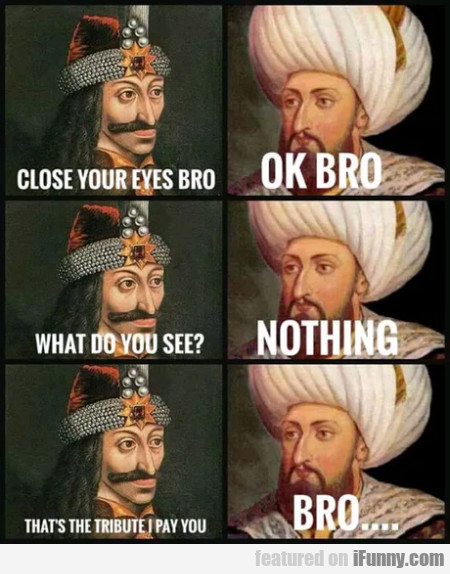 Close Your Eyes Bro - Ok Bro - What Do You See?