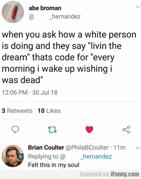 When You Ask How A White Person Is Doing And...