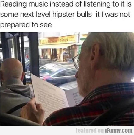 Reading Music Instead Of Listening To It Is Some..