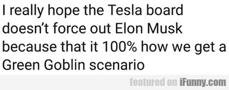I Really Hope The Tesla Board Doesn't Force Out...