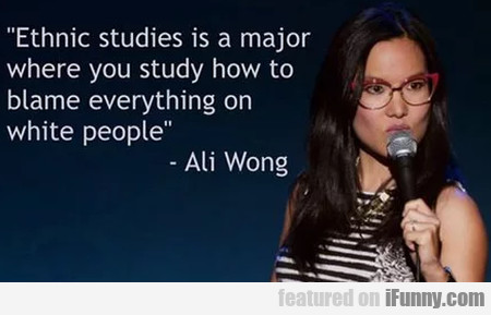 Ethnic studies is a major where you study how...