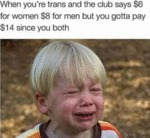 When You're Trans And The Club Says $6 For...