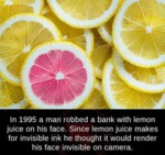 In 1995 A Man Robbed A Bank With Lemon Juice On...