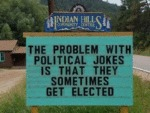 The Problem With Political Jokes Is That They...
