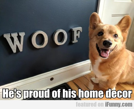 He's Proud Of His Home Decor