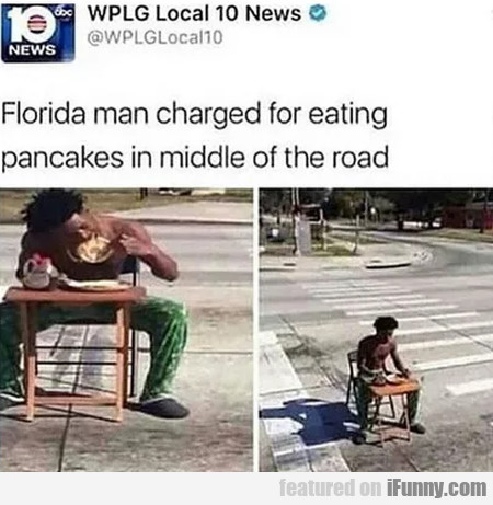 Florida Man Charged For Eating Pancakes In...