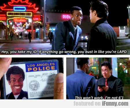 Hey, You Take My Id. If Anything Goes Wrong...