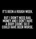 It's Been A Rough Week. But I Didn't Need Bail...