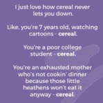 I Just Love How Cereal Never Lets You Down...