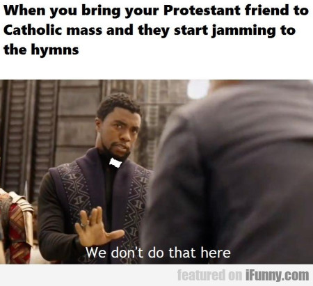 When You Bring Your Protestant Friend To...