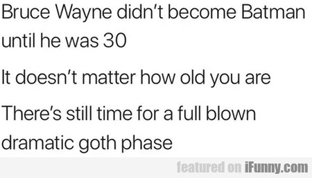 Bruce Wayne Didn't Become Batman Until He Was 30..