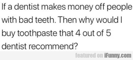 If A Dentist Makes Money Off People With Bad...
