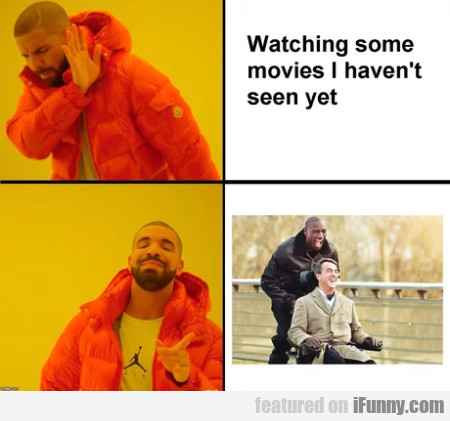 Watching Some Movies I Haven't Seen Yet