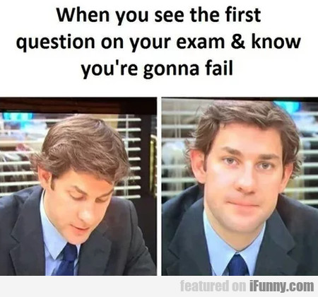 When You See The First Question On Your Exam...