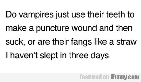 Do Vampires Just Use Their Teeth To Make...