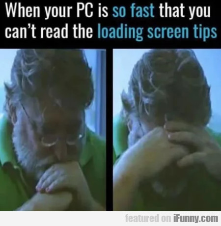 When Your Pc Is So Fast That You Can't Read...