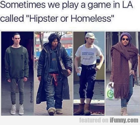 Sometimes We Play A Game In La Called Hipster..