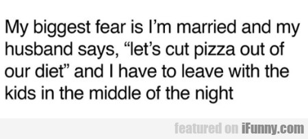 My Biggest Fear Is I'm Married And My Husband...