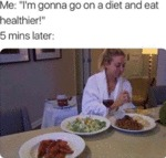 Me: I'm Gonna Go On A Diet And Eat Healthier...