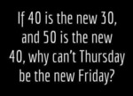 If 40 Is The New 30 And 50 Is The New 40...