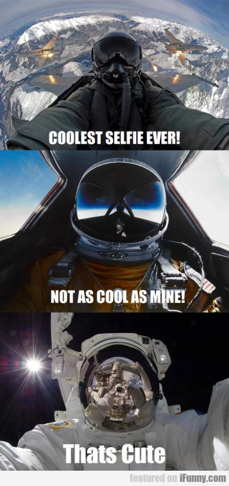 Coolest Selfie Ever! Not As Cool As Mine!