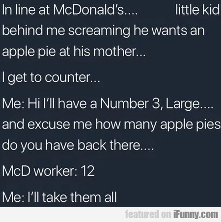 In Line At Mcdonald's... Little Kid Behind Me...