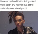 You Ever Realized That Buildings Don't Make...