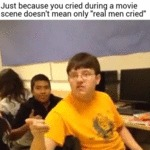 Just Because You Cried During A Movie Scene...