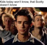 Kids Today Won't Know That Scotty Doesn't Know...