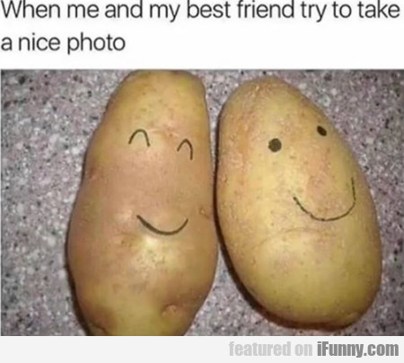 When Me And My Best Friend Try To Take A...