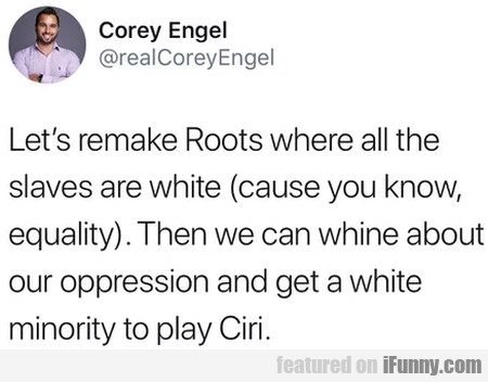 Let's remake Roots where all the slaves are...